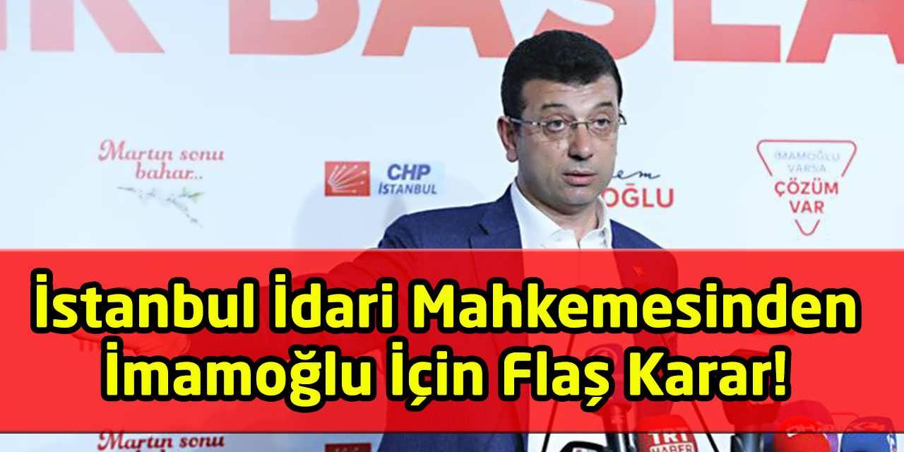 İstanbul İdari Mahkemesi Ekrem İmamoğlu'nun Uygulamasını Durdurma Kararı Aldı