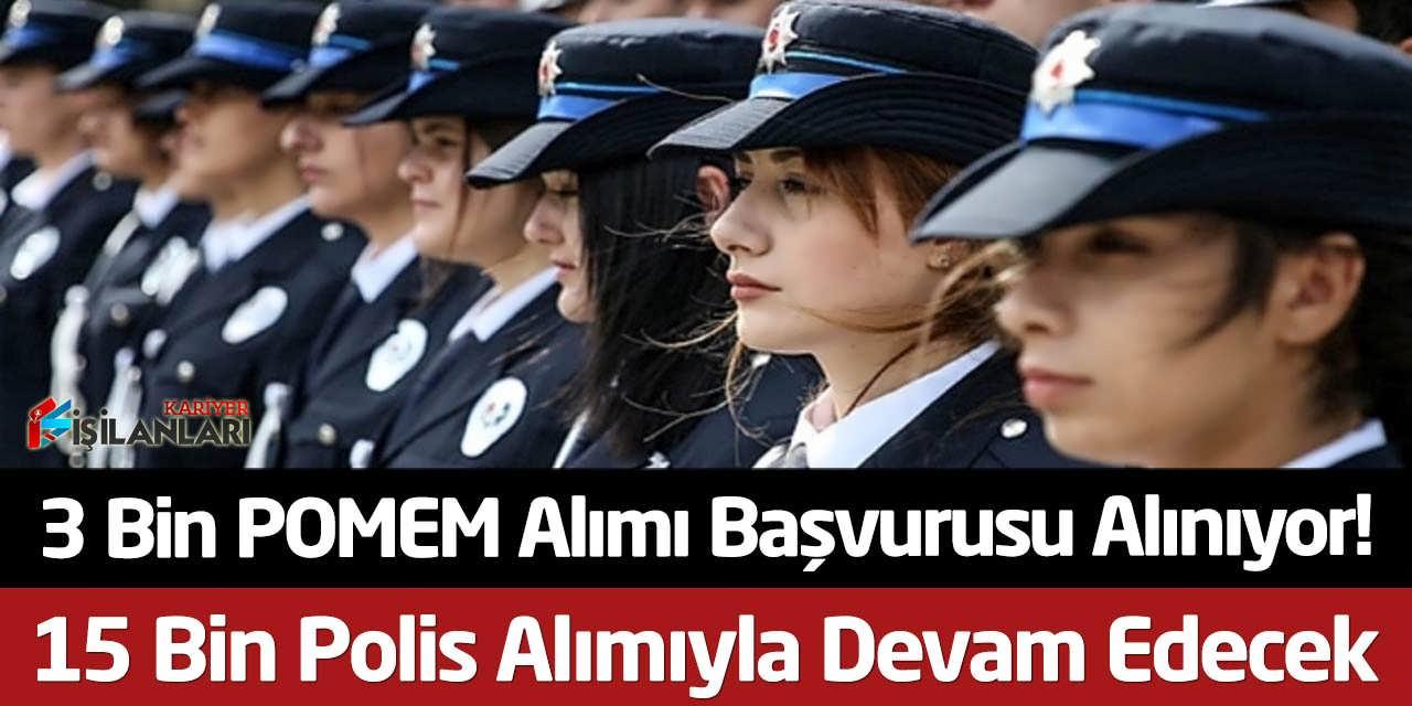 3 Bin POMEM Alımı Başvurusu Alınıyor! 15 Bin Polis Alımıyla Devam Edecek