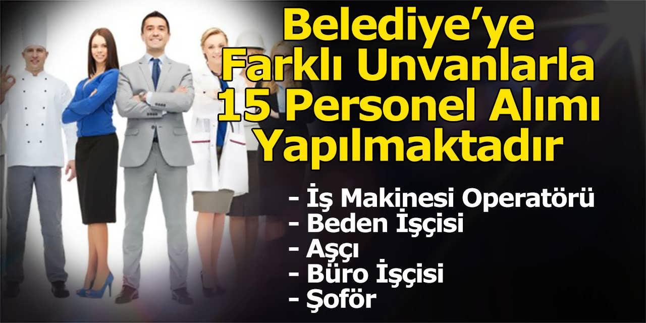 Belediye'ye Farklı Unvanlarla 15 Personel Alımı Yapılmaktadır