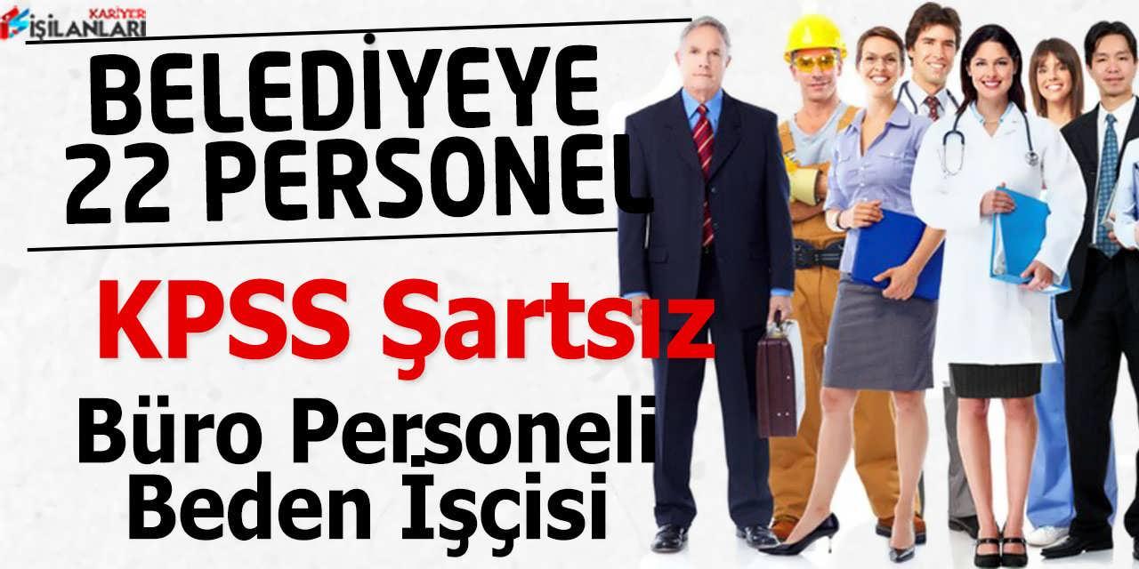 Belediye'ye KPSS Şartsız 22 Büro Personeli ve İşçi Alımı Yapılmaktadır