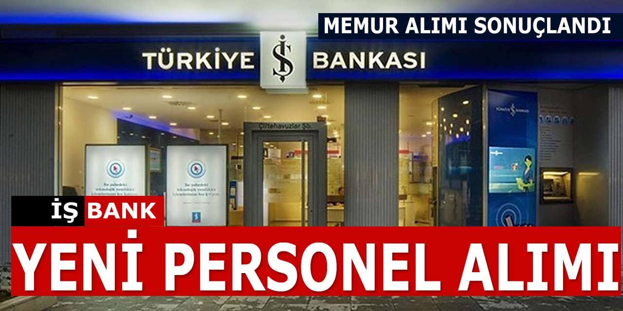 İş Bankası Memur Alımı Sonuçlandı! Yeni Personel Alımı İçin İlana Çıktı