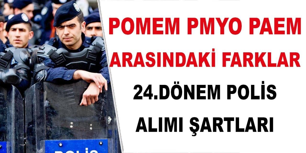 POMEM, PAEM ve PMYO Arasındaki Farklar! 24.Dönem Polis Alımı Şartları