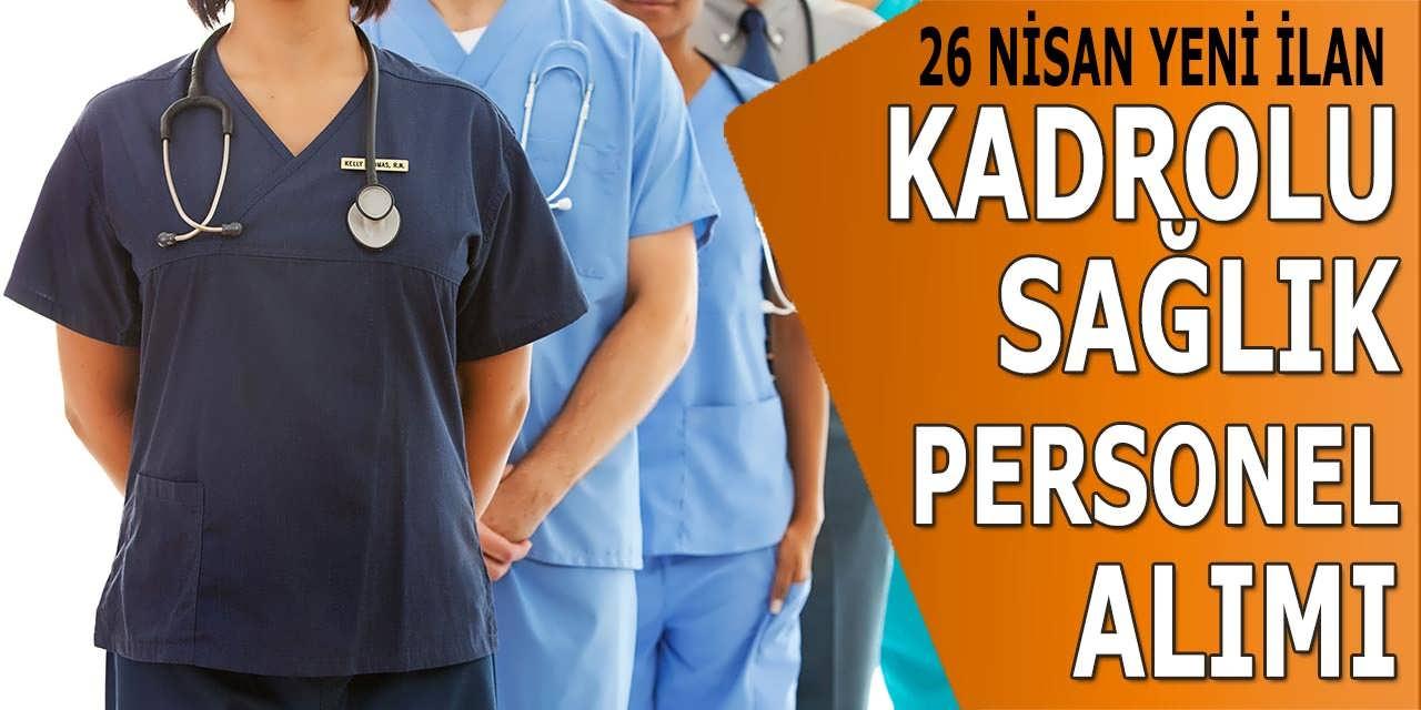 26 Nisan Resmi İlan İle Kadrolu Sağlık Personeli Alımları