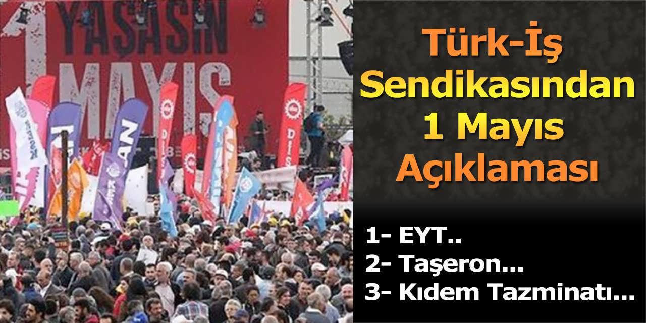Türk-İş Başkanı'ndan EYT, Taşeron, Kıdem Tazminatı ve 1 Mayıs Açıklaması