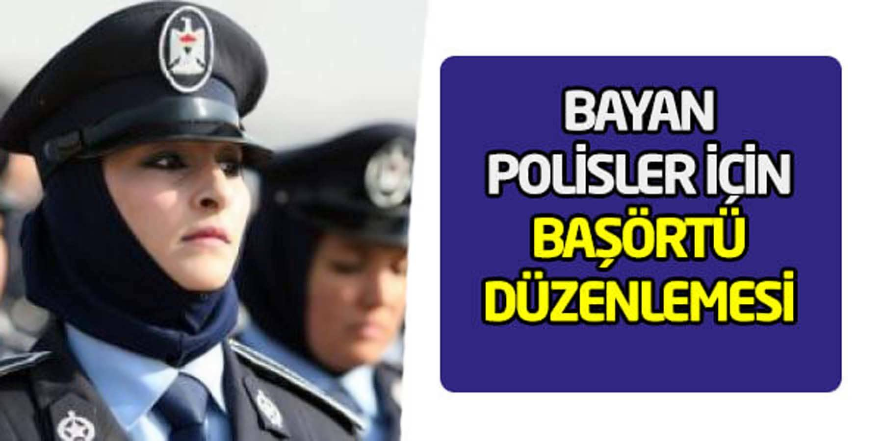 Bayan Polislere Başörtü Düzenlemesi