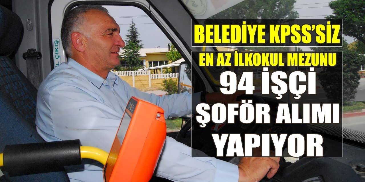Belediye Başkanlığı 94 Şoför ve İşçi Alımı İŞKUR Üzerinden Yapıyor