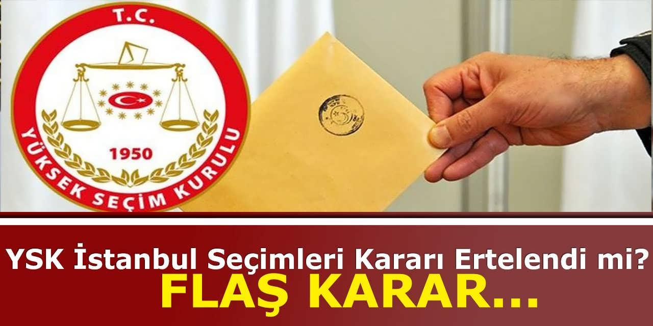 YSK İstanbul Seçimleri Kararı Hakkında Flaş Karar