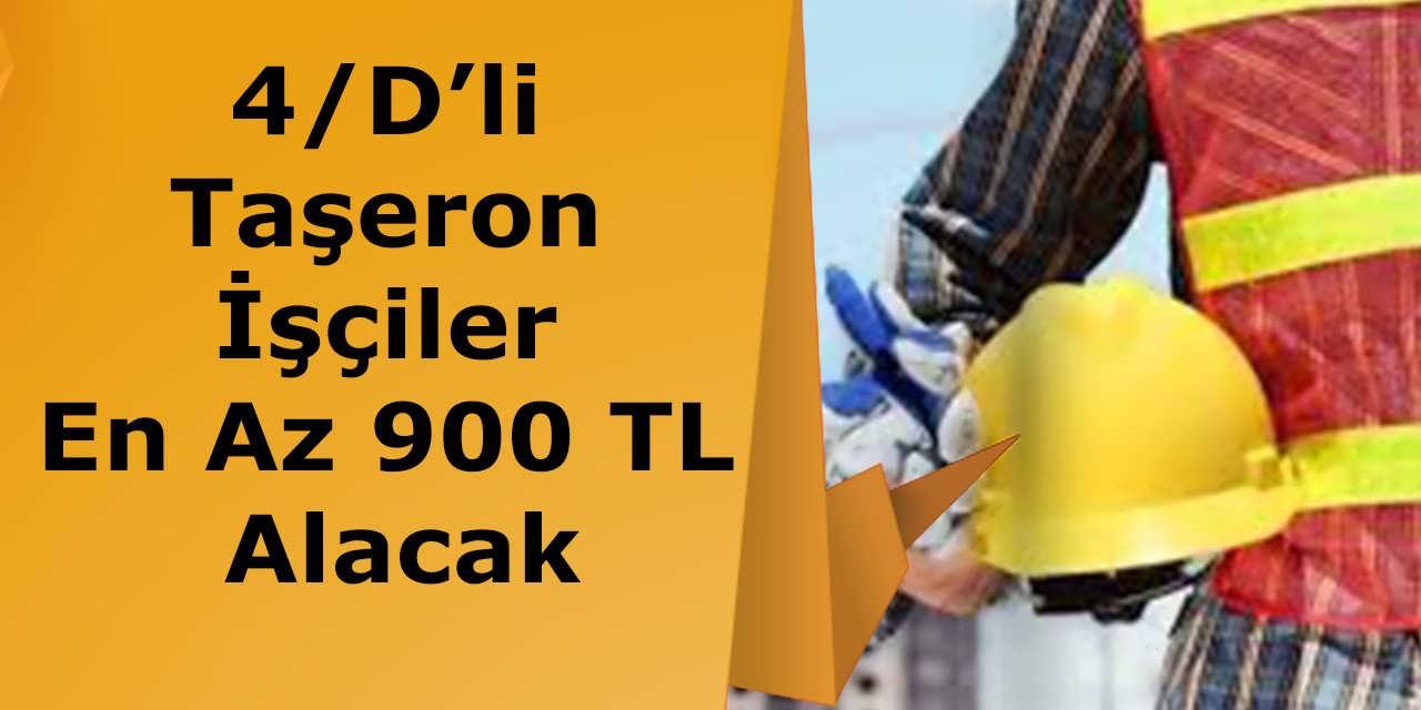 4/D'li Taşeron İşçiler En Az 900 TL Alacak