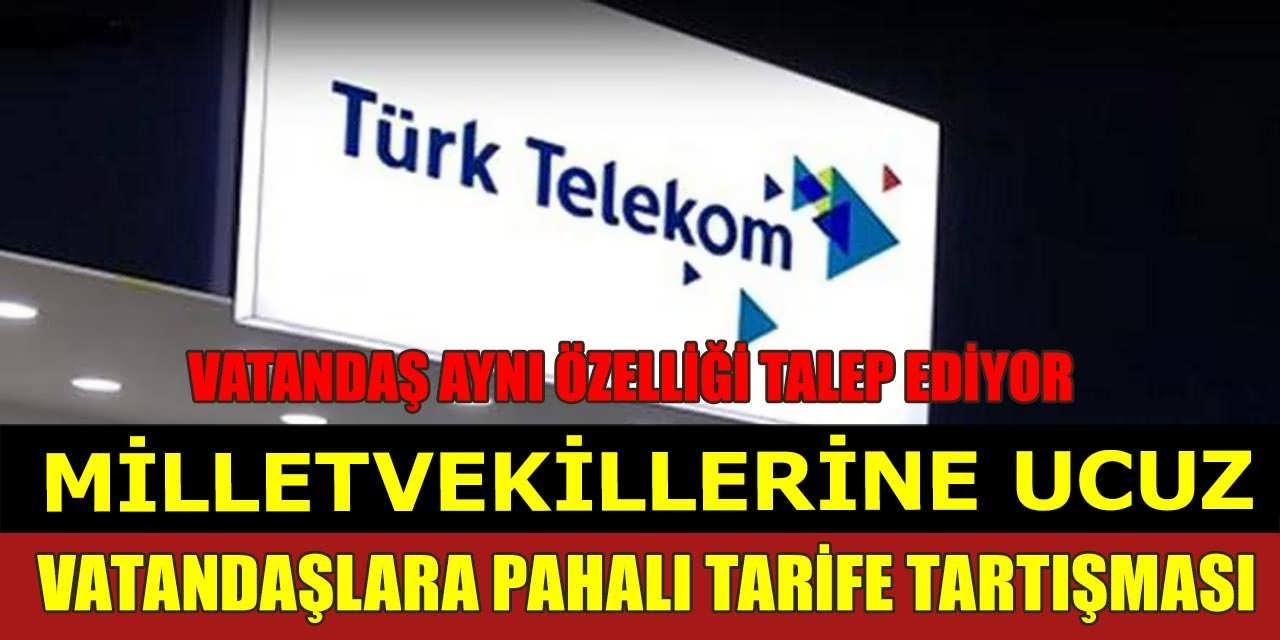 Türk Telekom'dan Milletvekillerine Ucuz Vatandaşa Pahalı Tarife Tartışması