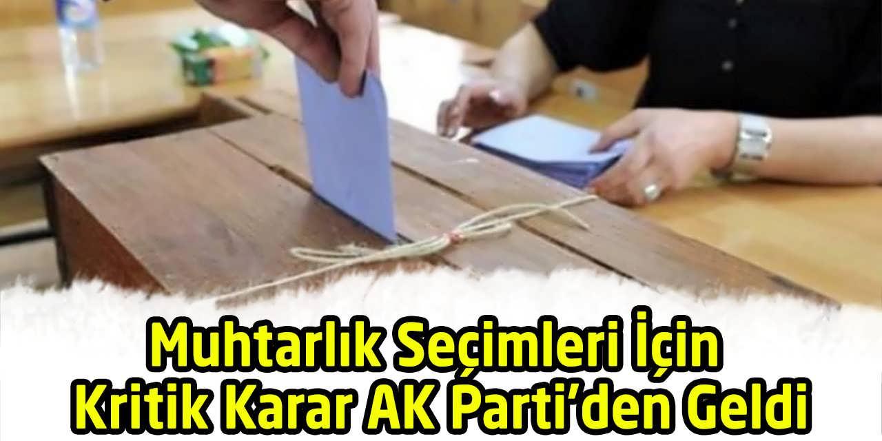 Muhtarlık Seçimleri İçin Kritik Karar AK Parti'den Geldi