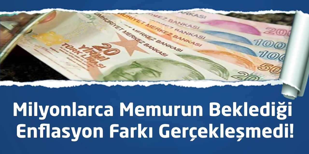Milyonlarca Memurun Beklediği Enflasyon Farkı Gerçekleşmedi!