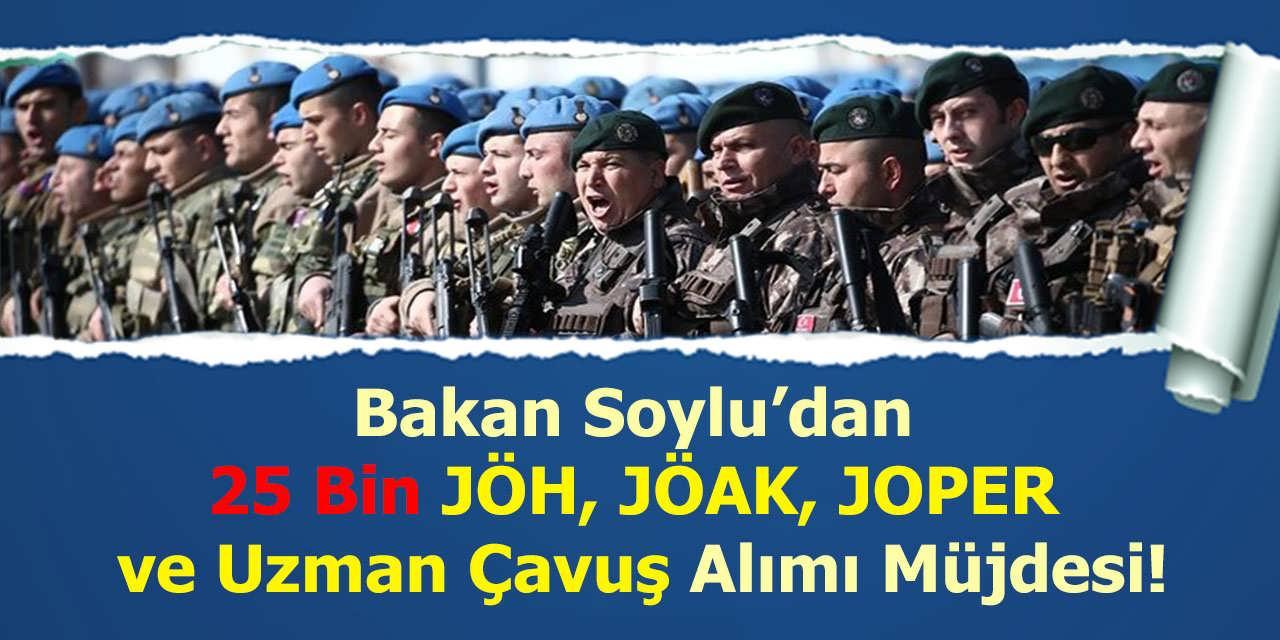 Bakan Soylu'dan 25 Bin JÖH, JÖAK, JOPER ve Uzman Çavuş Alımı Müjdesi