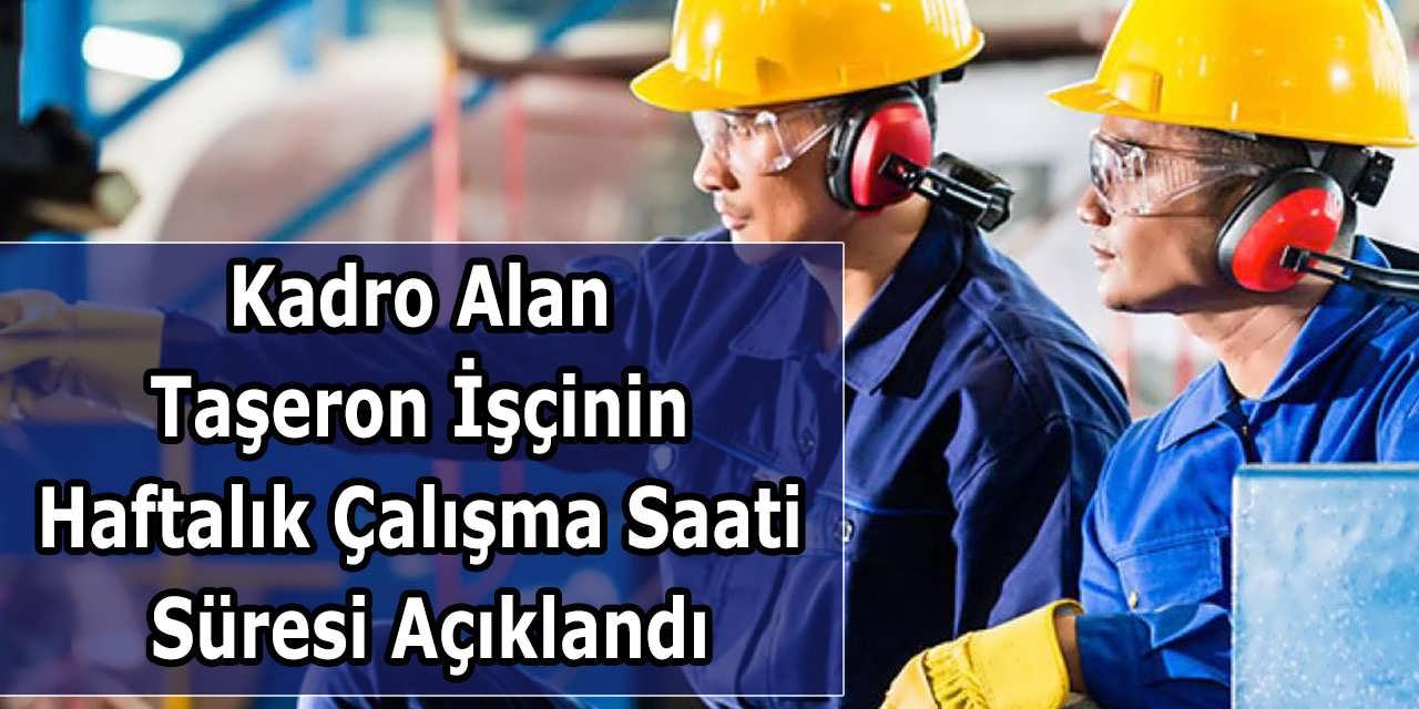 Kadro Alan Taşeron İşçinin Haftalık Çalışma Saati Süresi Açıklandı