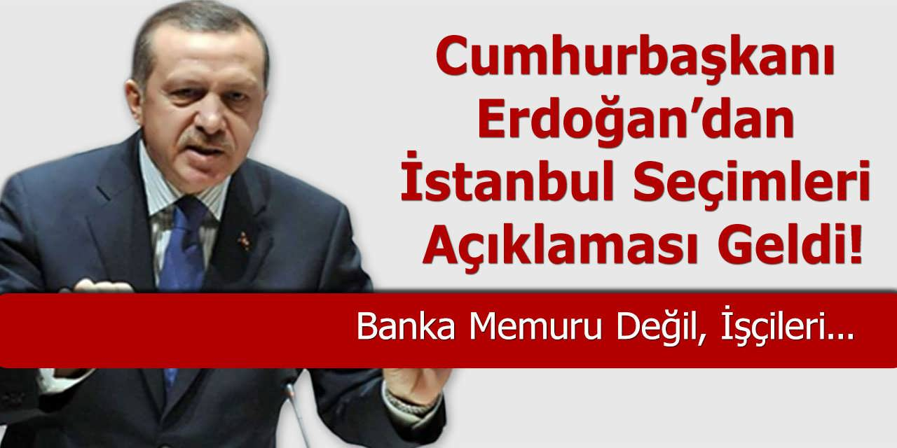 Cumhurbaşkanı Erdoğan'dan İstanbul Seçimleri Açıklaması Geldi
