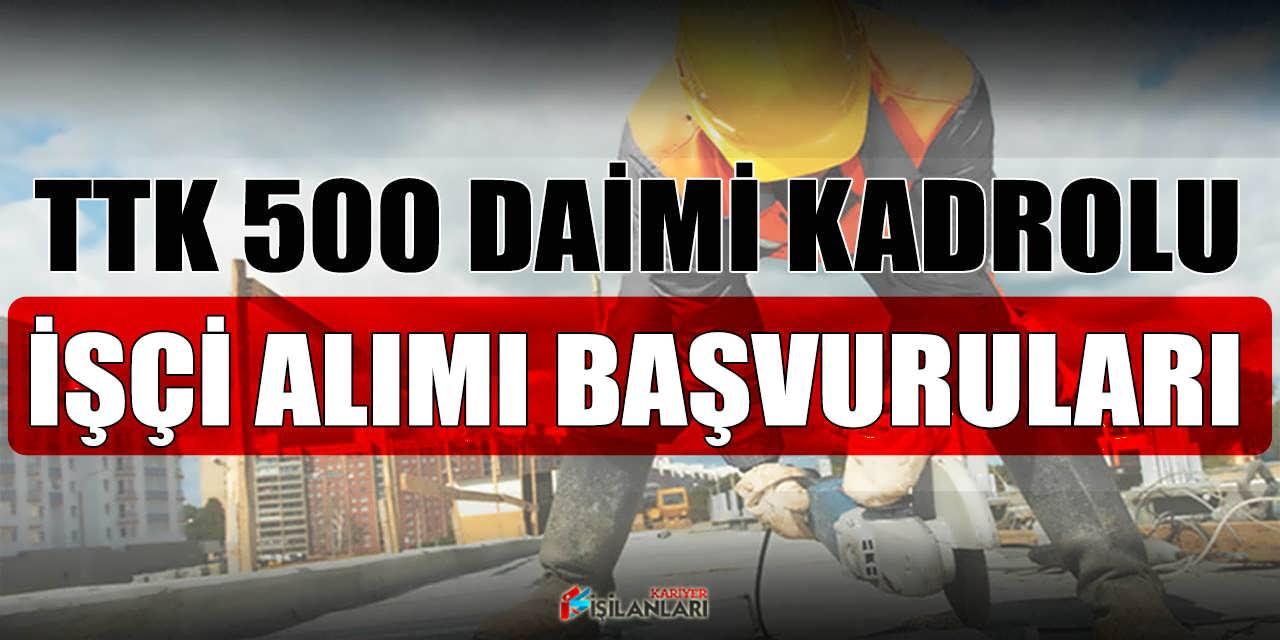 TTK 500 Daimi ve Kadrolu İşçi Alımı İŞKUR Üzerinde Başlıyor