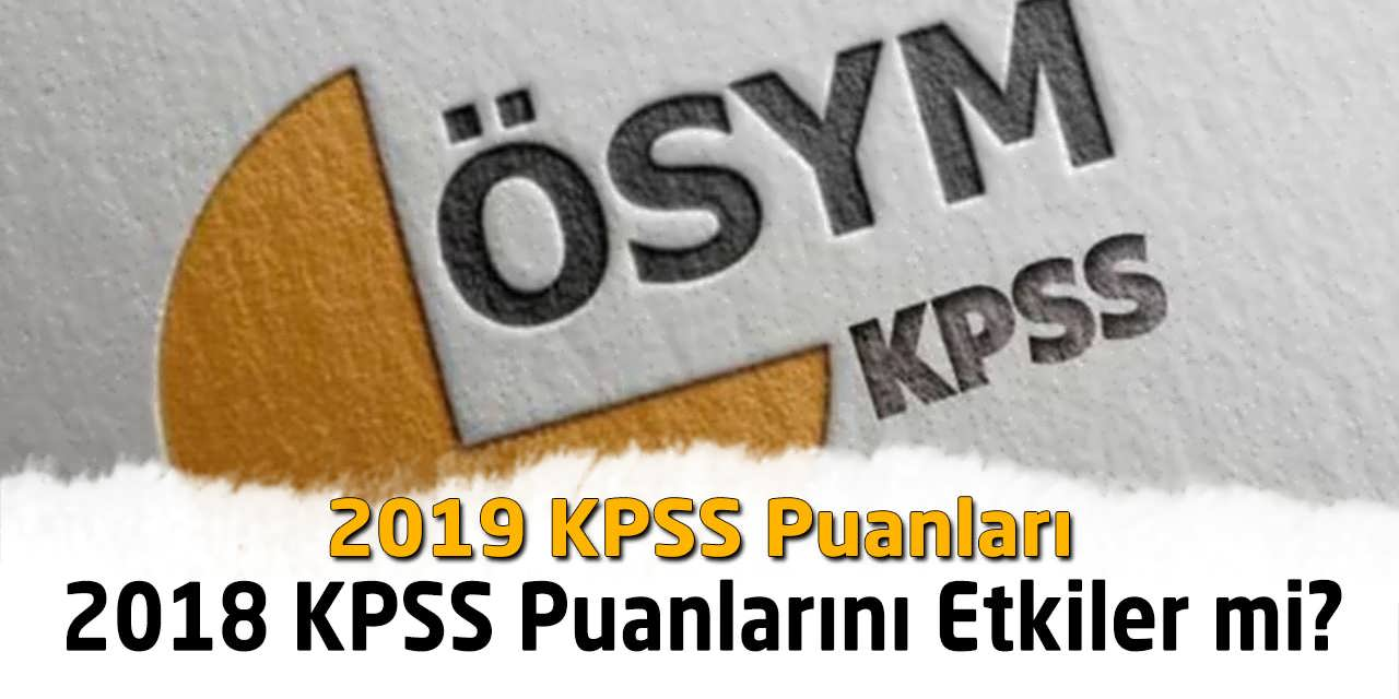 2019 KPSS Puanları 2018 KPSS Puanlarını Etkiler mi?