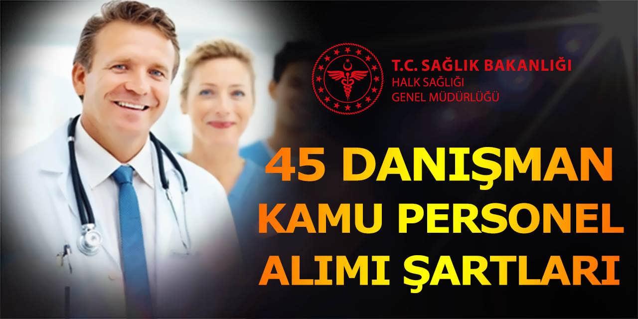 Sağlık Bakanlığı KPSS'siz 45 Danışman Kamu Personeli Alımı Başvuruları ve Şartları