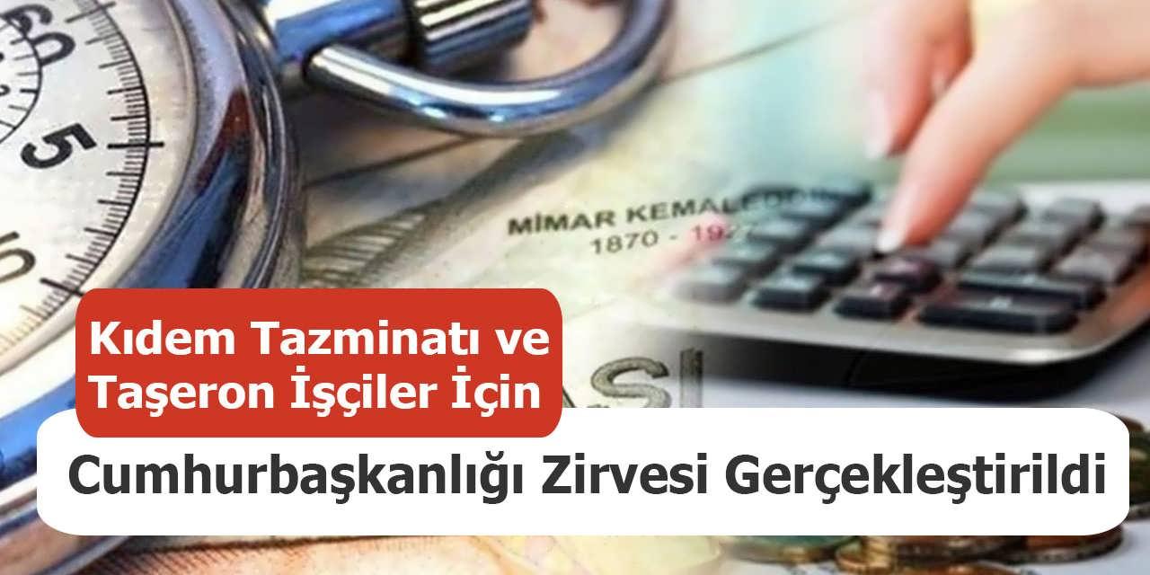 Kıdem Tazminatı ve Taşeron İşçiler İçin Cumhurbaşkanlığı Zirvesi Gerçekleştirildi