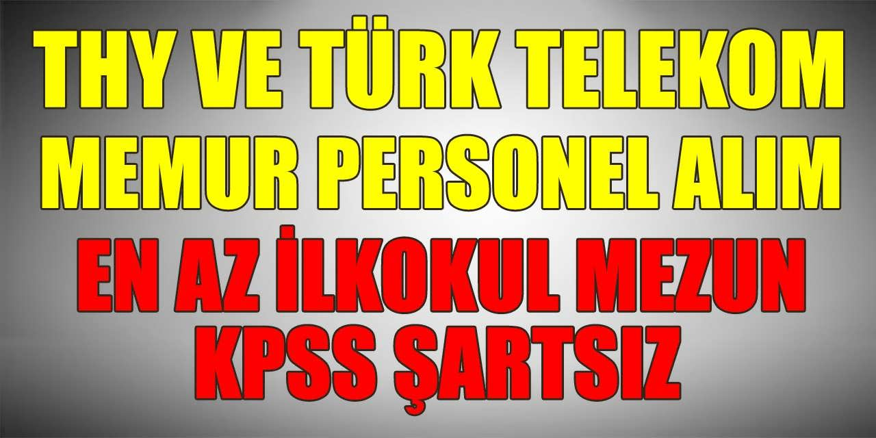 THY ve Türk Telekom Bayileri Memur ve Personel Alımları