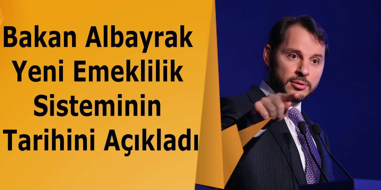 Bakan Albayrak Yeni Emeklilik Sisteminin Tarihini Açıkladı