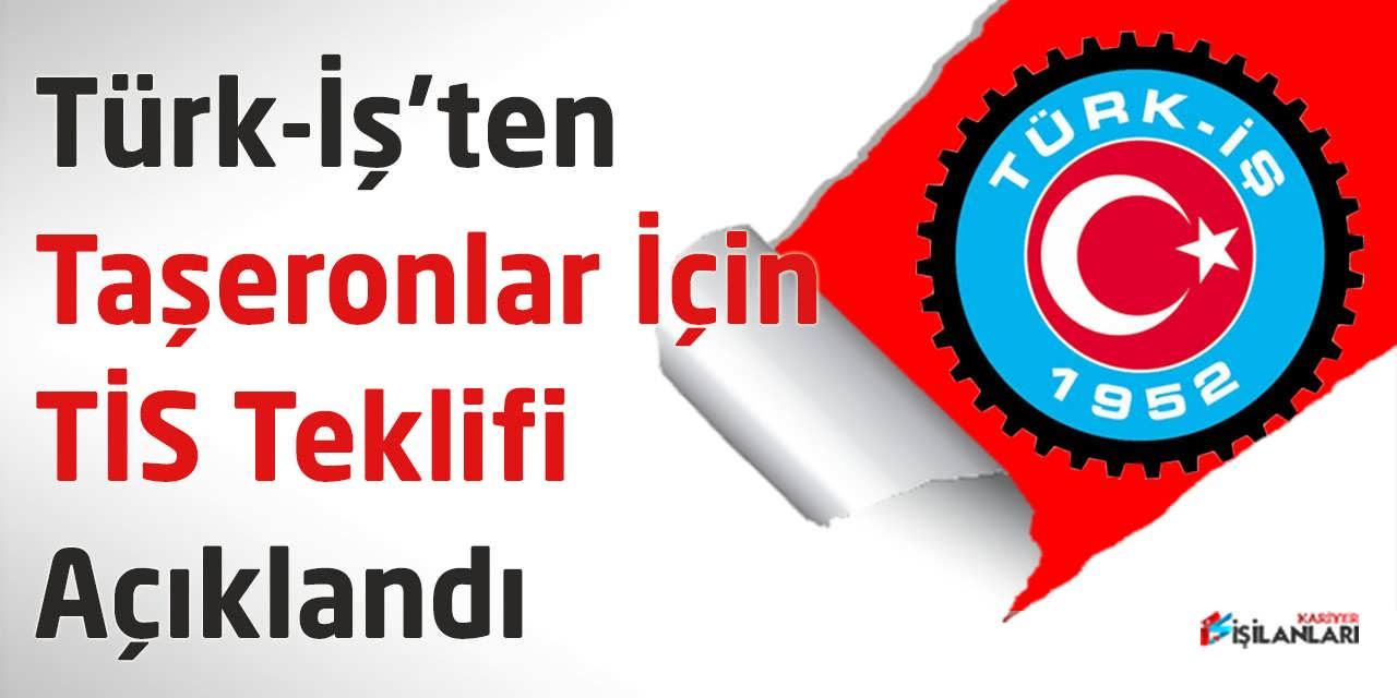 Türk-İş'ten Taşeronlar İçin TİS Teklifi Açıklandı
