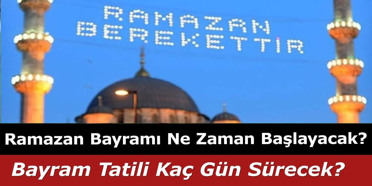Ramazan Bayramı Ne Zaman Başlayacak? Bayram Tatili Kaç Gün Sürecek?