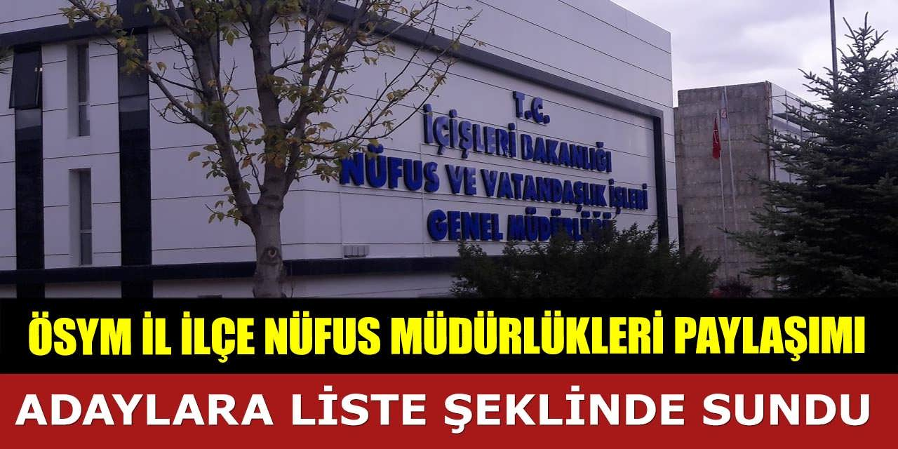 ÖSYM İl İlçe Nüfus Müdürlüklerini Paylaştı