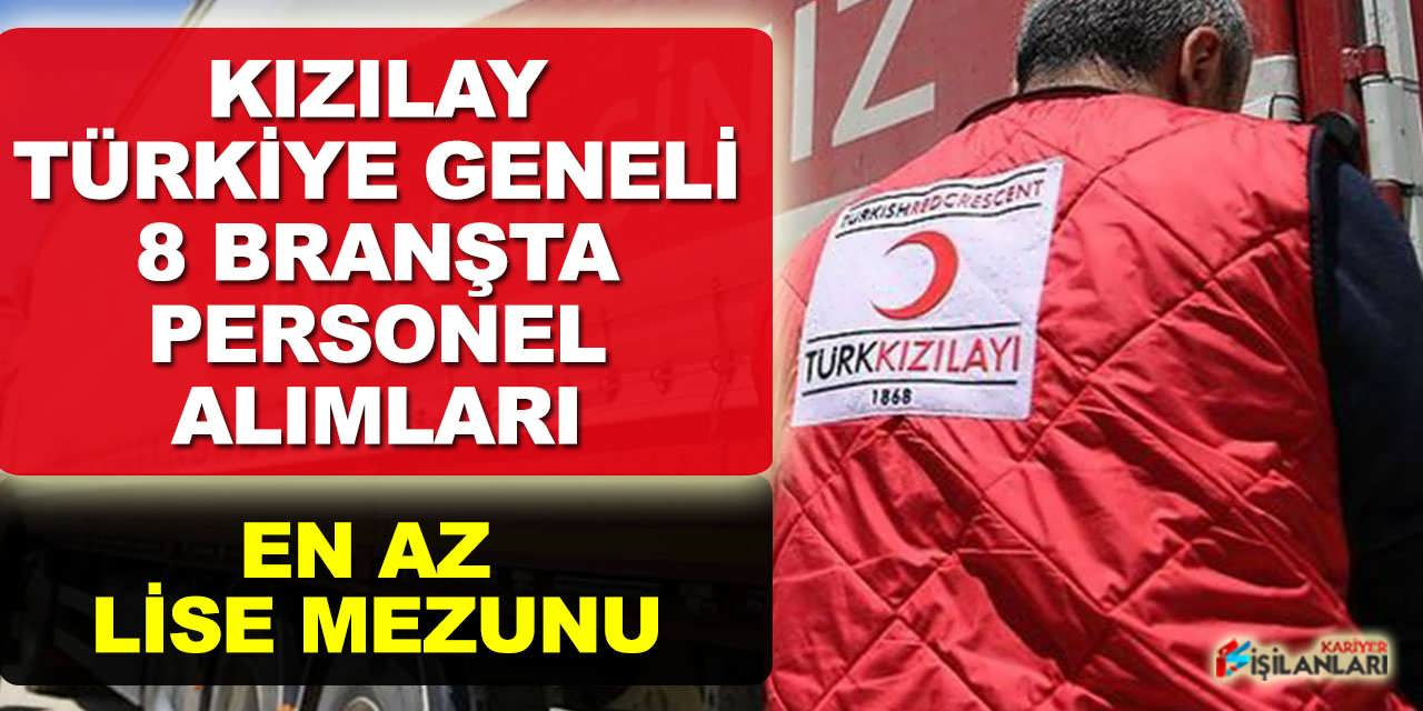 Kızılay Türkiye Geneli 8 Branşta Personel Alımları En Az Lise Mezunu