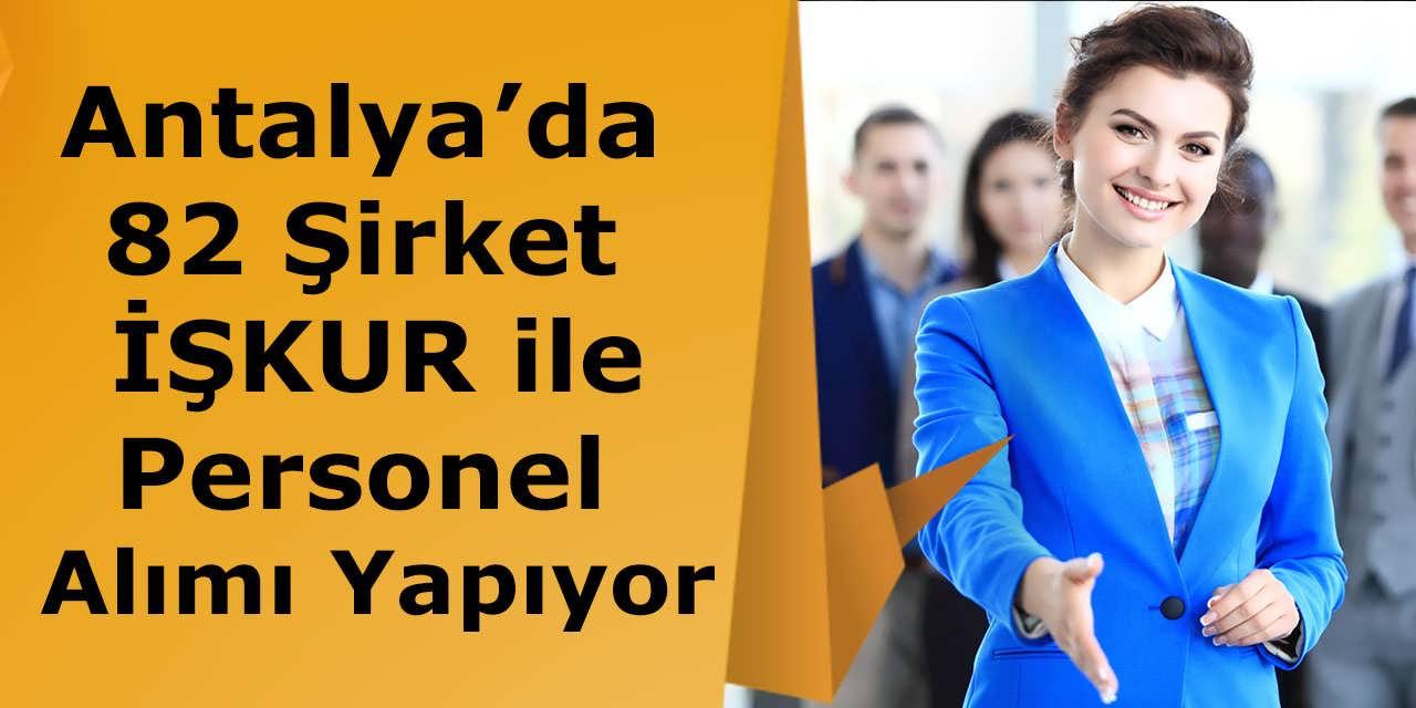 Antalya'da 82 Şirket İŞKUR Vasıtası ile Yüzlerce Personel Alımı Yapıyor