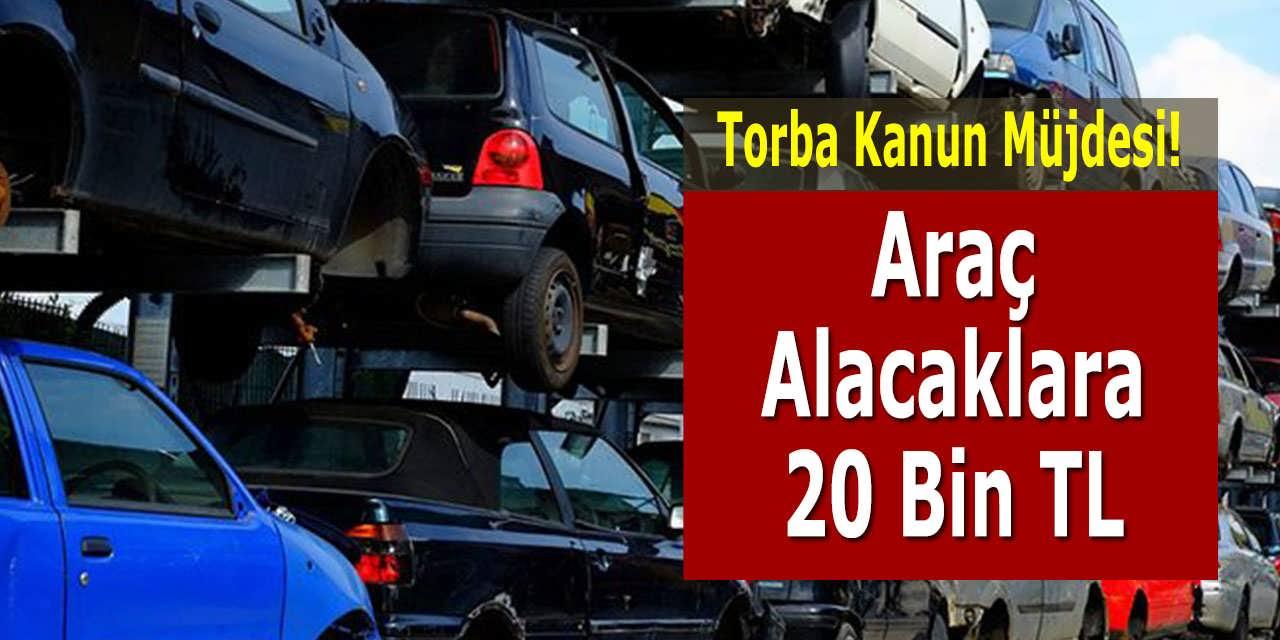 Araç Alacaklara 20 Bin TL Torba Kanun Müjdesi