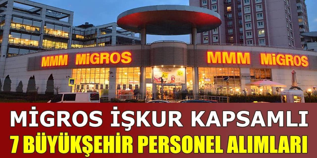 MİGROS İŞKUR Kapsamlı 7 Büyükşehir'e Personel Alımları Yapılıyor