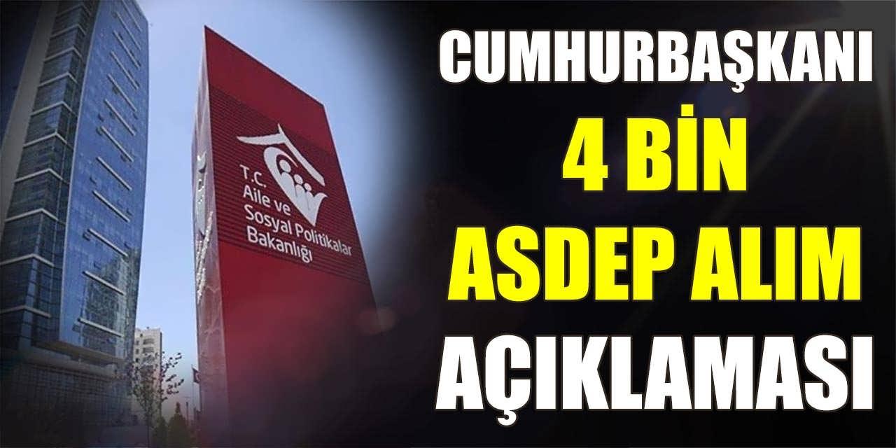 Cumhurbaşkanı 4 Bin ASDEP Alımı Açıklaması