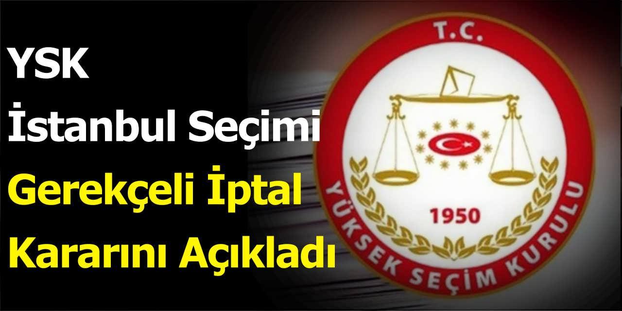 YSK İstanbul Seçimi Gerekçeli İptal Kararını Açıkladı
