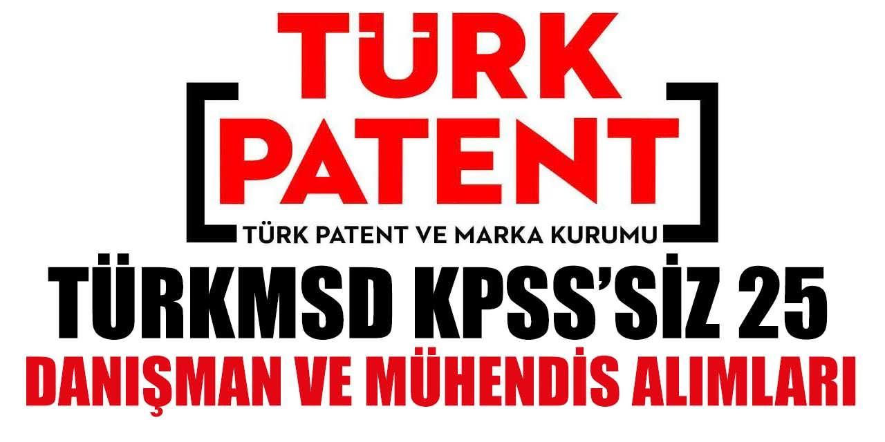 Türk Patent KPSS'siz TÜRKMSD 25 Danışman ve Mühendis Alımı Yapıyor
