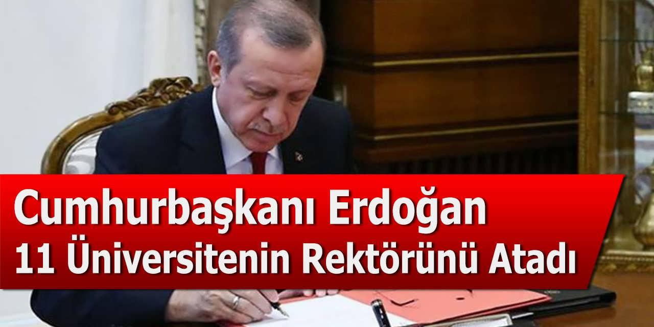 Cumhurbaşkanı Erdoğan 11 Üniversitenin Rektörünü Atadı