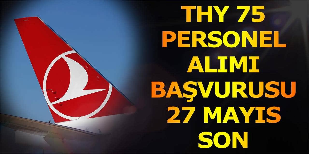 THY 75 Personel Alımı Başvuruları 27 Mayıs Son