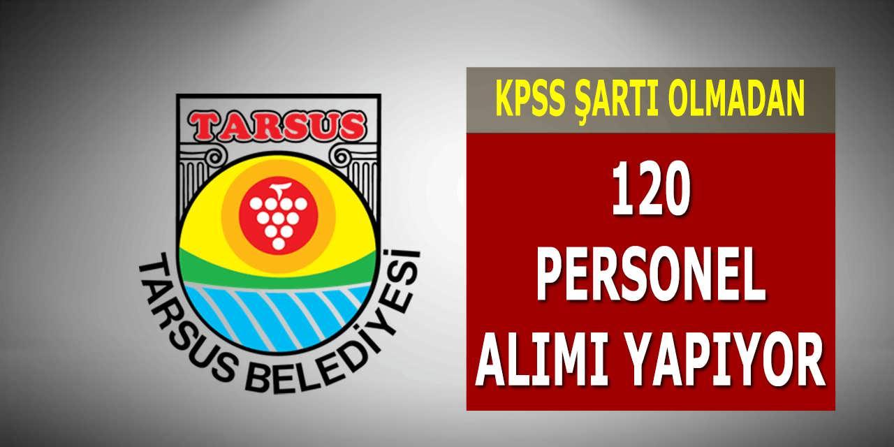 Tarsus Belediyesi KPSS Şartsız 120 Personel Alımı Yapıyor