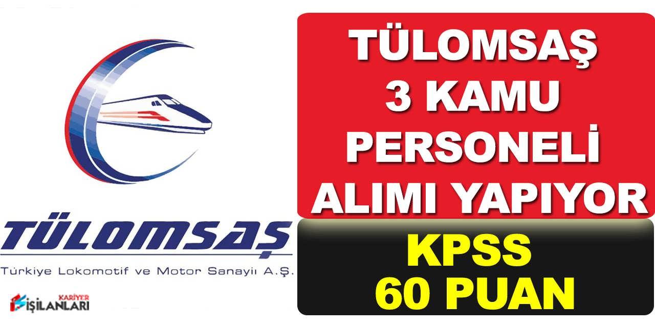 Tülomsaş KPSS 60 Puan ile 3 Kamu Personeli Alımı Yapıyor