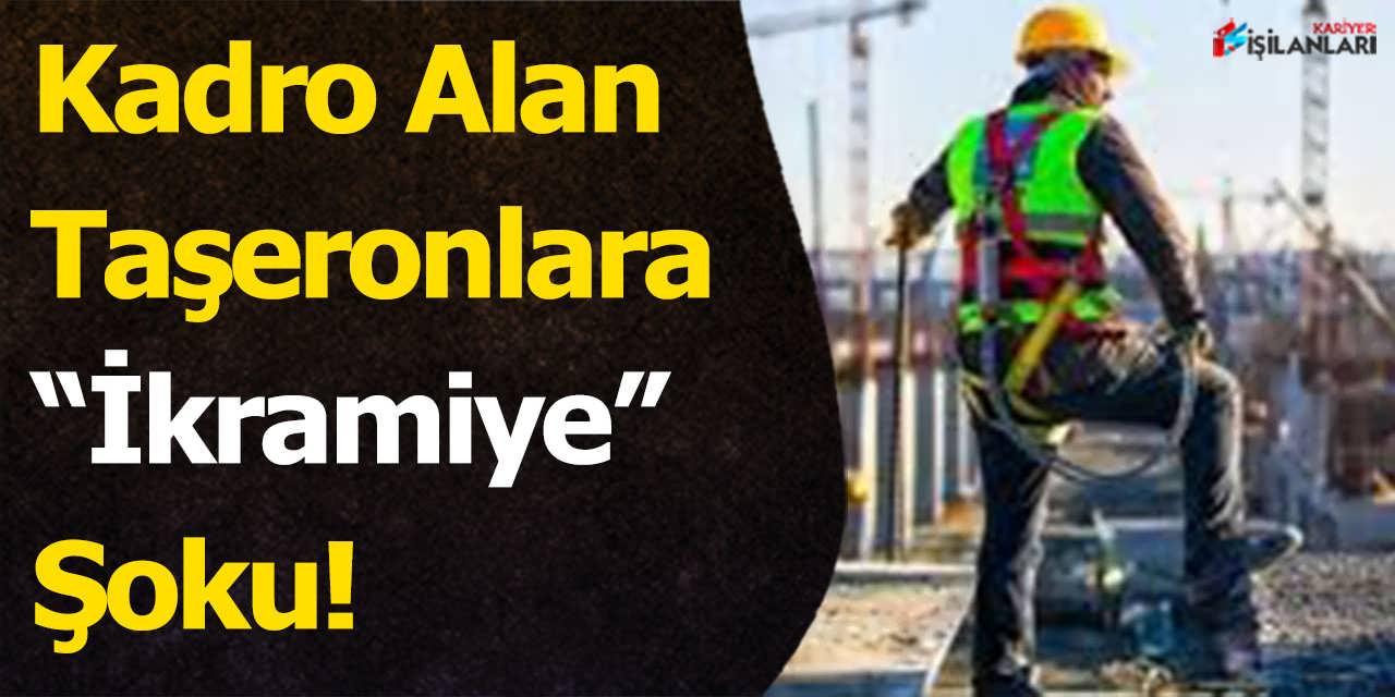 """Kadro Alan Taşeronlara """"İkramiye"""" Şoku!"""