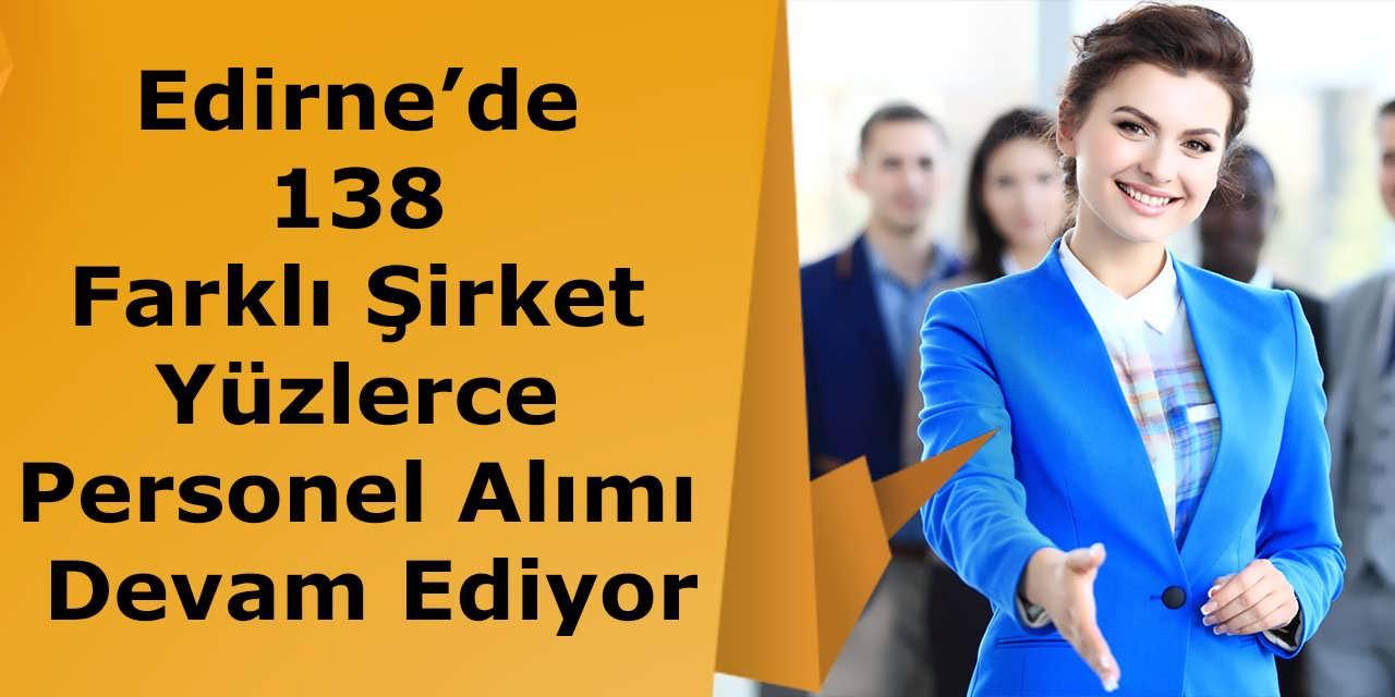 Edirne'de 138 Farklı Şirket Yüzlerce Personel Alımı Devam Ediyor