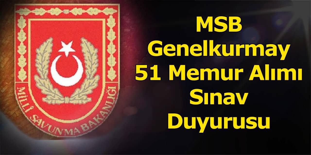 MSB Genelkurmay 51 Memur Alımı Sınav Duyurusu