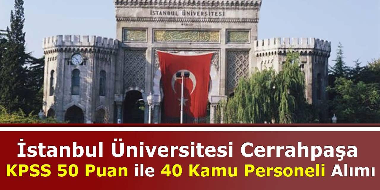 İstanbul Üniversitesi Cerrahpaşa KPSS 50 Puan ile 40 Kamu Personeli Alımı