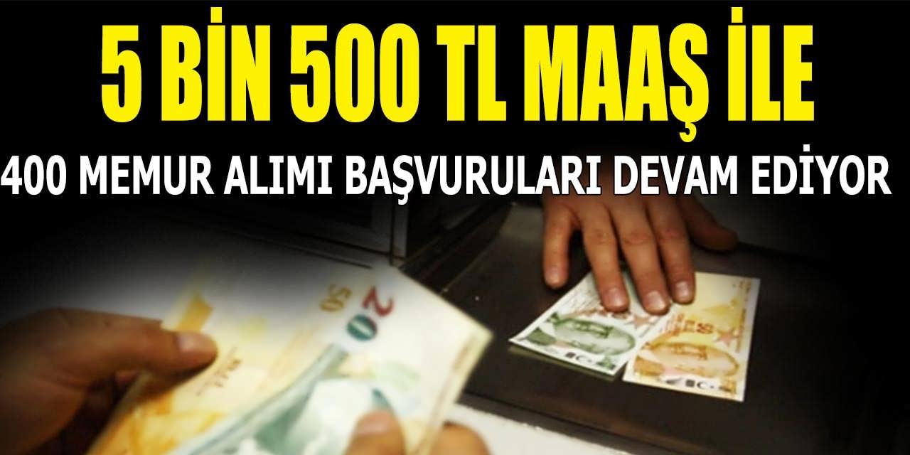 5 Bin 500 TL Maaşla 400 Memur Alımı Başvuruları Devam Ediyor
