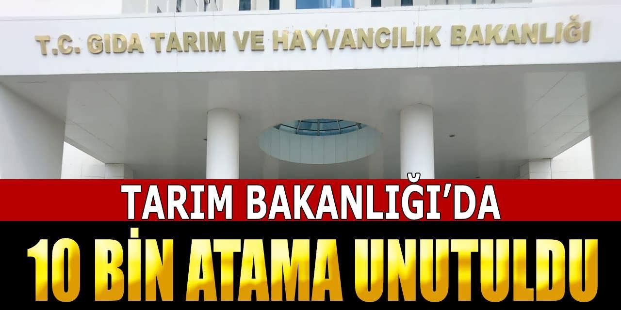 Tarım Bakanlığı'nda 10 Bin Atama Unutuldu
