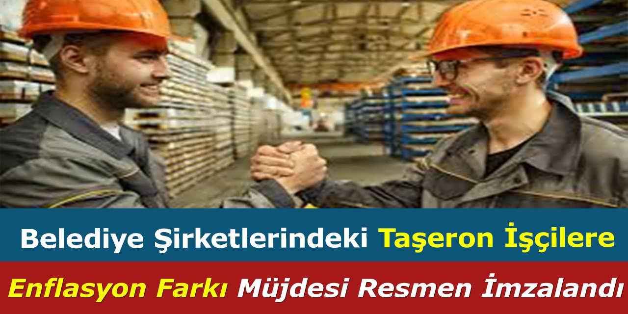 Belediye Şirketlerindeki Taşeron İşçilere Enflasyon Farkı Müjdesi Resmen İmzalandı