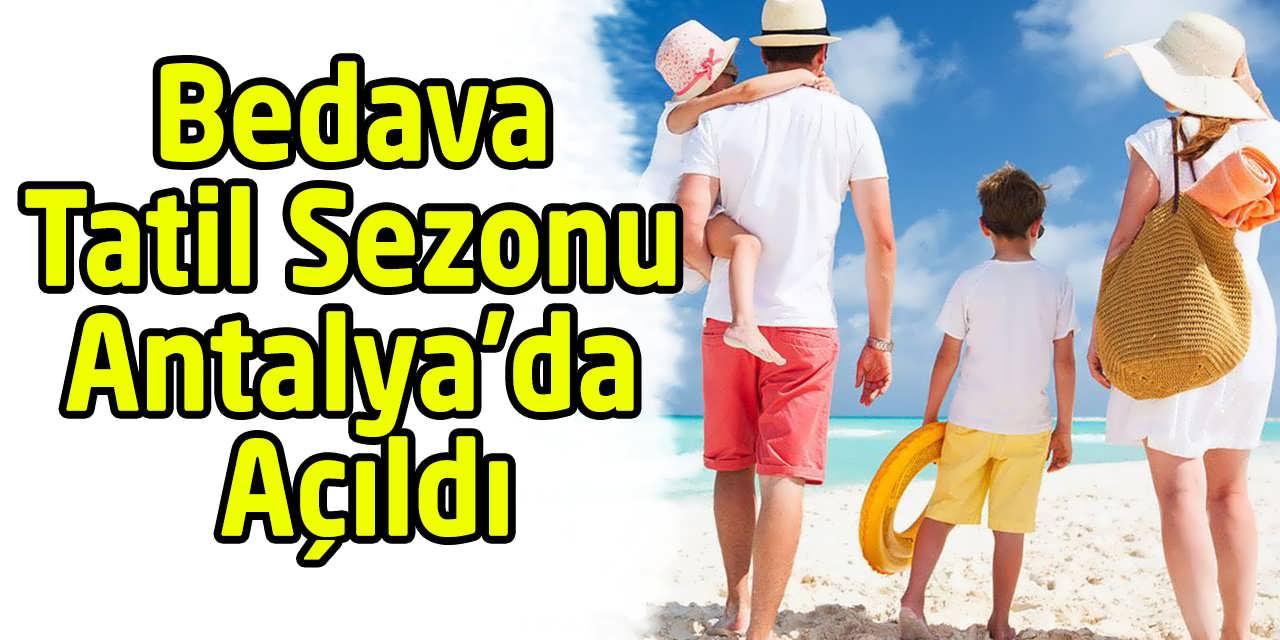Bedava Tatil Sezonu Antalya'da Açıldı