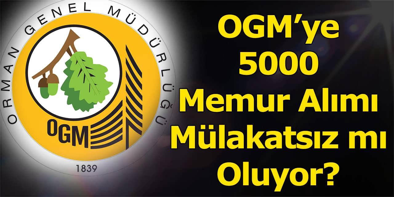 OGM'ye 5000 Memur Alımı Mülakatsız mı Oluyor
