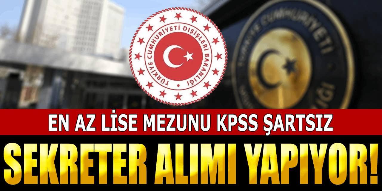 Dışişleri Bakanlığı KPSS Şartsız Sekreter Alımı Yapıyor