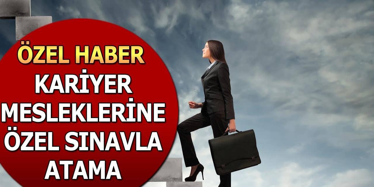 Özel Haber! Kariyer Mesleklerine Özel Sınavla Atama
