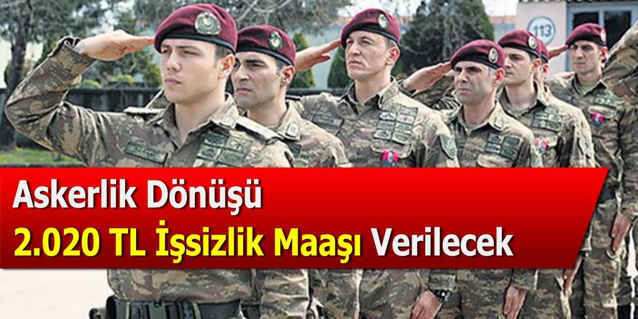 Askerlik Dönüşü 2.020 TL İşsizlik Maaşı Verilecek